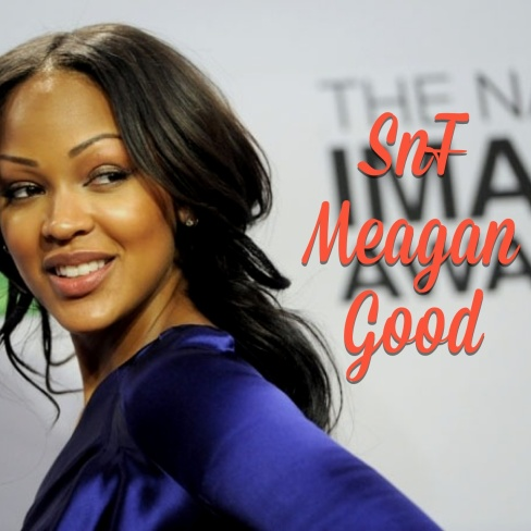 SnF Meagan Good